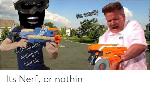 Nerf Or Nothin: Its Nerf, or nothin