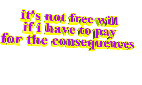 Free, Will, and Free Will: it's not free will  if i have to pay  for the consequences