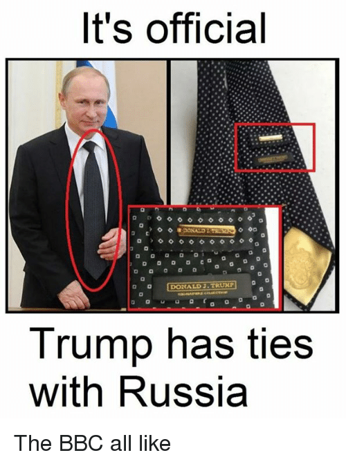 ᕕ ᐛ ᕗ: It's official  D o o o co a o a o  a a a a a  Trump has ties  with Russia The BBC all like