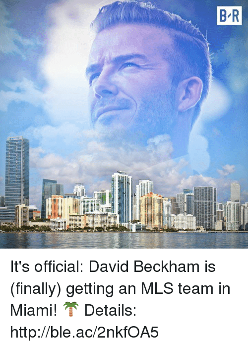 David Beckham, Http, and Mls: It's official: David Beckham is (finally) getting an MLS team in Miami! 🌴  Details: http://ble.ac/2nkfOA5