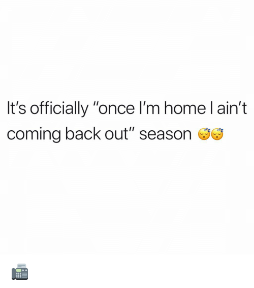 "Memes, Home, and Back: It's officially ""once I'm home l ain't  coming back out"" season 📠"