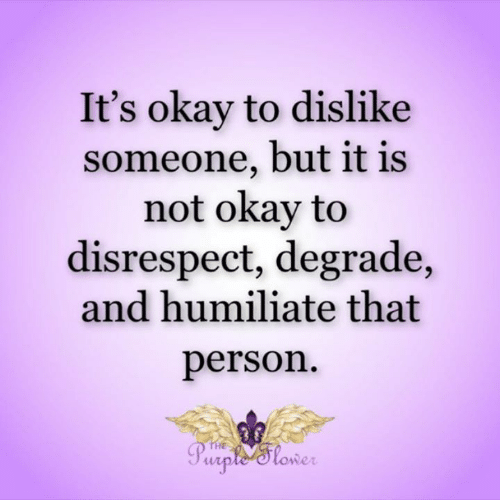 Not Okay: It's okay to dislike  someone, but it is  not okay to  disrespect, degrade,  and humiliate that  person  THE  Purple'tower