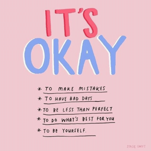 Bad, Best, and Okay: ITS  OKAY  * TO MAKE MISTAKES  x TO HAVE BAD DAYS  TO BE LESS THAN PERFECT  TO DO WHAT'S BEST FOR You  TO BE YOURSELF  TACIE SWIFT