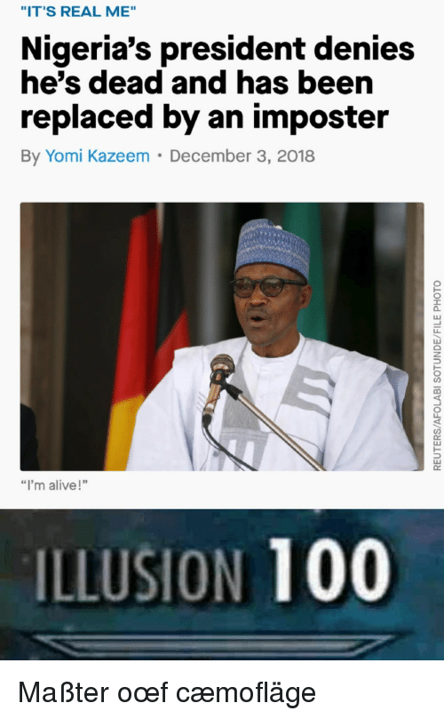 """Alive, Anaconda, and President: """"IT'S REAL ME""""  Nigeria's president denies  he's dead and has beern  replaced by an imposter  By Yomi Kazeem December 3, 2018  """"I'm alive!""""  ILLUSION 100 Maßter oœf cæmofläge"""