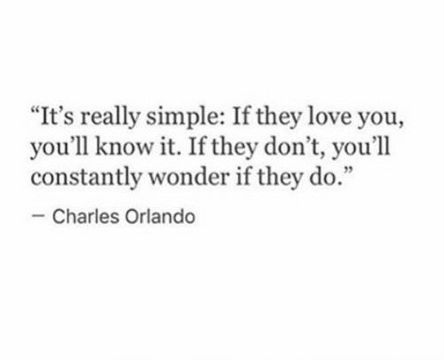 "Love, Orlando, and Wonder: ""It's really simple: If they love you,  you'll know it. If they don't, you'll  constantly wonder if they do.""  - Charles Orlando"