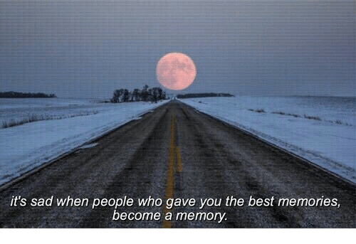 You The Best: it's sad when people who gave you the best memories,  become a memory