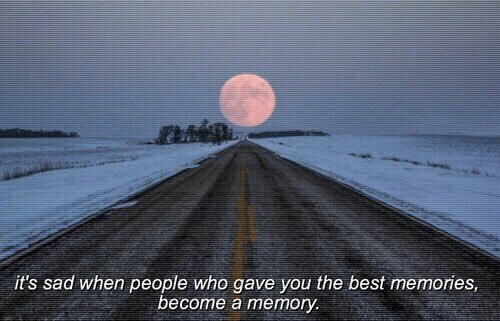 You The Best: it's sad when people who gave you the best memories  become a memory
