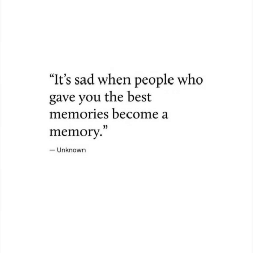 "You The Best: ""It's sad when people who  gave you the best  memories become a  memor.""  - Unknown"