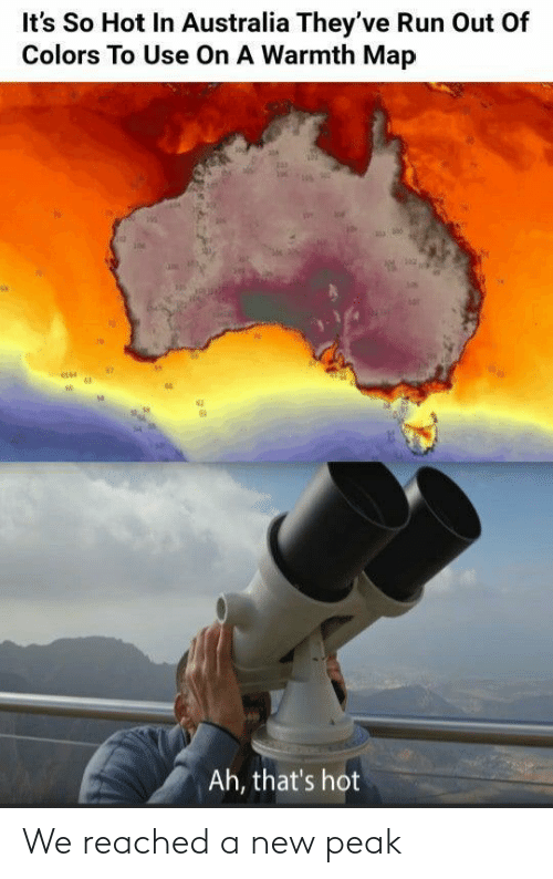 Theyve: It's So Hot In Australia They've Run Out Of  Colors To Use On A Warmth Map  Ah, that's hot We reached a new peak