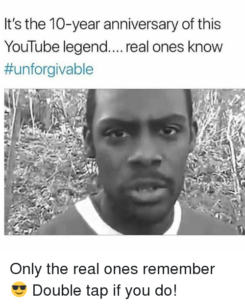 unforgivable: It's the 10-year anniversary of this  YouTube legend.... real ones know  Only the real ones remember 😎 Double tap if you do!