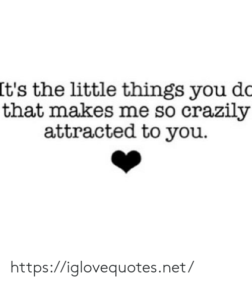 Net, You, and Href: It's the little things you dc  that makes me so crazily  attracted to you. https://iglovequotes.net/