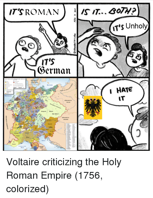 Holy Roman: IT'S Unholy  IT'S  OSTSEE  I HATE  IT Voltaire criticizing the Holy Roman Empire (1756, colorized)
