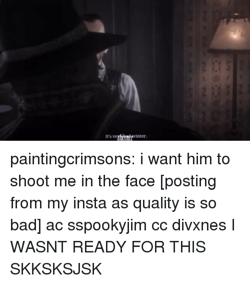 i want him: It's veguihntevinter paintingcrimsons:  i want him to shoot me in the face [posting from my insta as quality is so bad] ac sspookyjim cc divxnes  I WASNT READY FOR THIS SKKSKSJSK