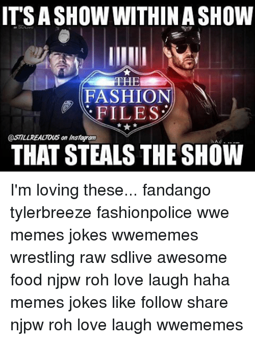 Wwe Memes: ITSASHOW WITHIN ASHOW  THE  FASHION  FILES  @STILL REALTOUS an instaram  THAT STEALS THE SHOW I'm loving these... fandango tylerbreeze fashionpolice wwe memes jokes wwememes wrestling raw sdlive awesome food njpw roh love laugh haha memes jokes like follow share njpw roh love laugh wwememes