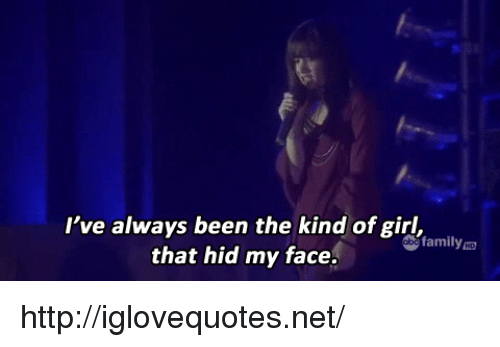 obe: I've always been the kind of girl,  that hid my face.  obe family http://iglovequotes.net/