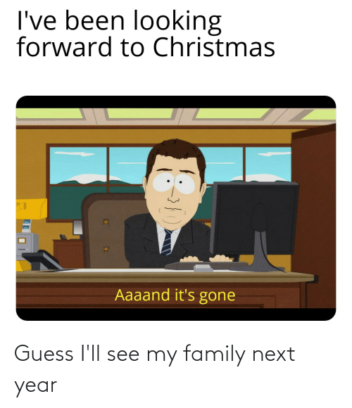 Aaaand Its Gone: I've been looking  forward to Christmas  Aaaand it's gone Guess I'll see my family next year
