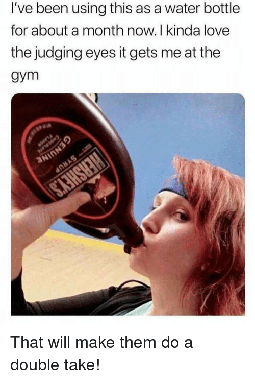 Gym, Love, and Water: I've been using this as a water bottle  for about a month now. I kinda love  the judging eyes it gets me at the  gym That will make them do a double take!