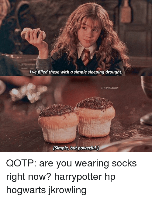 Memes, Sleeping, and Powerful: I've filled these with a simple sleeping drought.  THEWIZARDS  [Simple, but powerful.] QOTP: are you wearing socks right now? harrypotter hp hogwarts jkrowling
