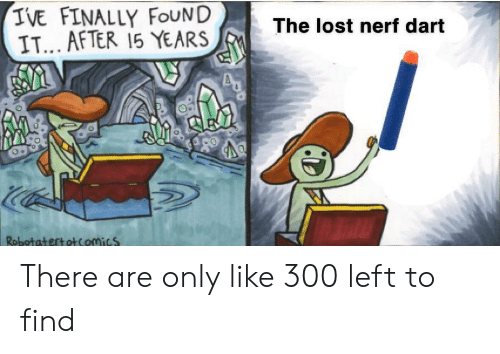 nerf: IVE FINALLY FOUND  IT... AFTER 15 YEARS  The lost nerf dart  RobotatertotComics There are only like 300 left to find