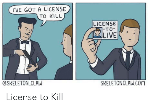 License: I'VE GOT A LICENSE  TO KILL  LICENSE  7-TO-  LIVE  CSKELETON CLAW  SKELETONCLAW.COM License to Kill