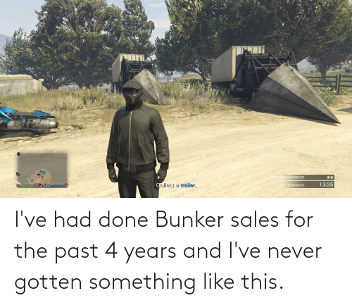 The Past: I've had done Bunker sales for the past 4 years and I've never gotten something like this.