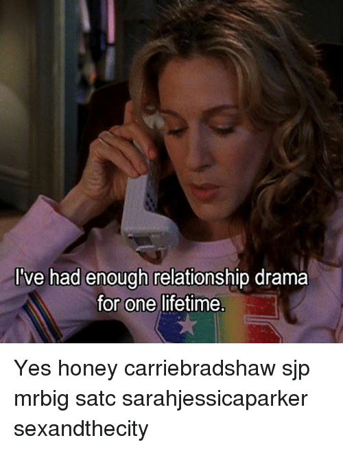 Memes, Lifetime, and 🤖: I've had enough relationship drama  for one lifetime. Yes honey carriebradshaw sjp mrbig satc sarahjessicaparker sexandthecity