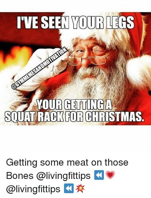 Bones, Christmas, and Gym: I'VE SEEN YOUR LEGS  YOUR GETTING A  SQUAT RACKFOR CHRISTMAS Getting some meat on those Bones @livingfittips ⏪💗 @livingfittips ⏪💥