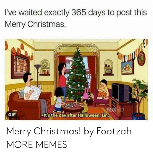 Christmas, Dank, and Gif: I've waited exactly 365 days to post this  Merry Christmas  GIF  -It's the day after Halloween, Lin. Merry Christmas! by Footzah MORE MEMES