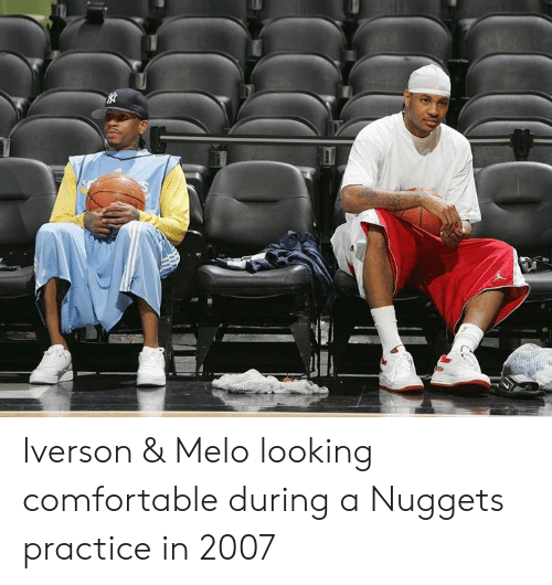 Comfortable, Memes, and Iverson: Iverson & Melo looking comfortable during a Nuggets practice in 2007