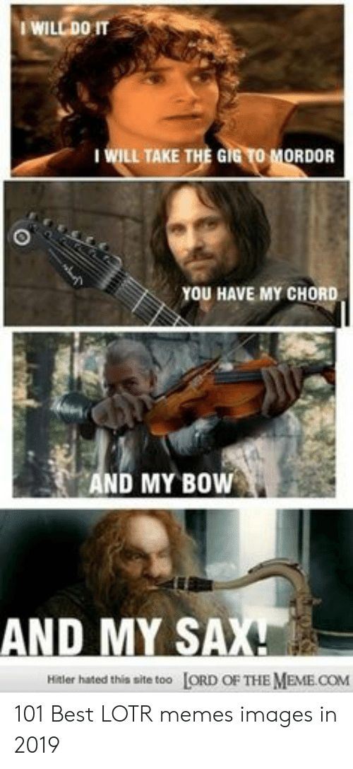 funny lotr: IWELL TAKE THE GİGTOMORDOR  .  YOU HAVE MY CHORD  ND MY BOW  AND MY SA  LORD OF THE MEME.COM  Hitler hated this site too 101 Best LOTR memes images in 2019