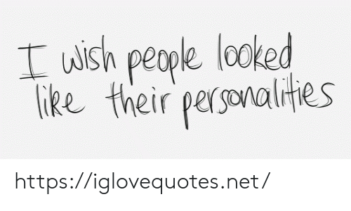 Net, Href, and Like: Iwish people looked  like their personalities https://iglovequotes.net/