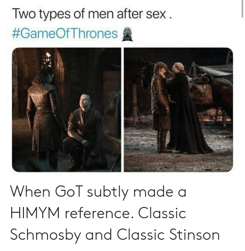 Sex, Got, and Himym: Iwo types of men after sex  When GoT subtly made a HIMYM reference. Classic Schmosby and Classic Stinson