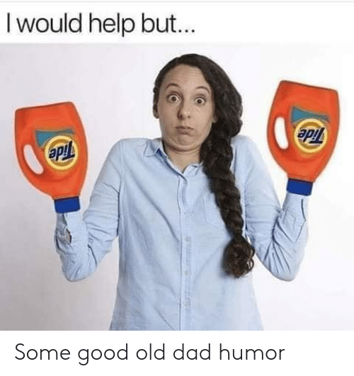 Dad, Good, and Help: Iwould help but... Some good old dad humor