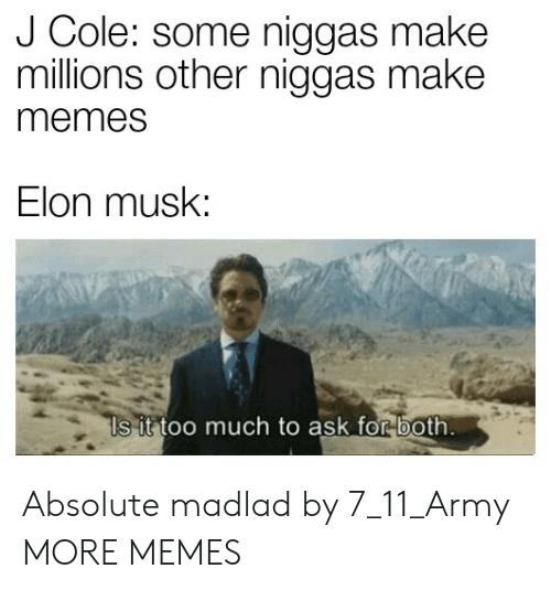 Make Memes: J Cole: some niggas make  millions other niggas make  memes  Elon musk:  Is it too much to ask for both Absolute madlad by 7_11_Army MORE MEMES