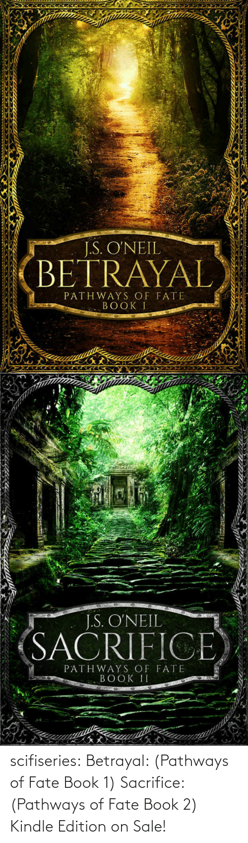 Fate: J.S. O'NEIL  BETRAYAL  PATHWAYS OF FATE  BOOK I   J.S. O'NEIL  SAČRIFICE  PATHWAYS OF FATE  BOOK II scifiseries: Betrayal: (Pathways of Fate Book 1) Sacrifice: (Pathways of Fate Book 2) Kindle Edition on Sale!