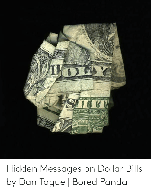 Bored Panda: JA  INGTON  HOLY  SHIT  YT Hidden Messages on Dollar Bills by Dan Tague | Bored Panda