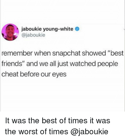 "Friends, Snapchat, and The Worst: jaboukie young-white  @jaboukie  remember when snapchat showed ""best  friends"" and we all just watched people  cheat before our eyes It was the best of times it was the worst of times @jaboukie"
