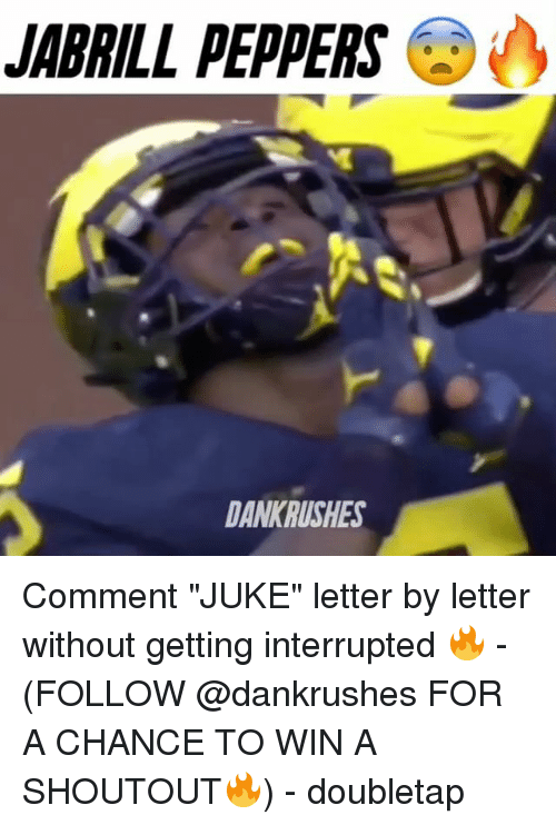"""juked: JABRILL PEPPERS  DANKRUSHES Comment """"JUKE"""" letter by letter without getting interrupted 🔥 - (FOLLOW @dankrushes FOR A CHANCE TO WIN A SHOUTOUT🔥) - doubletap"""