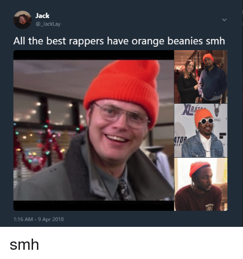 4937b03f254 Jack All the Best Rappers Have Orange Beanies Smh TOP 116 AM -9 Apr ...