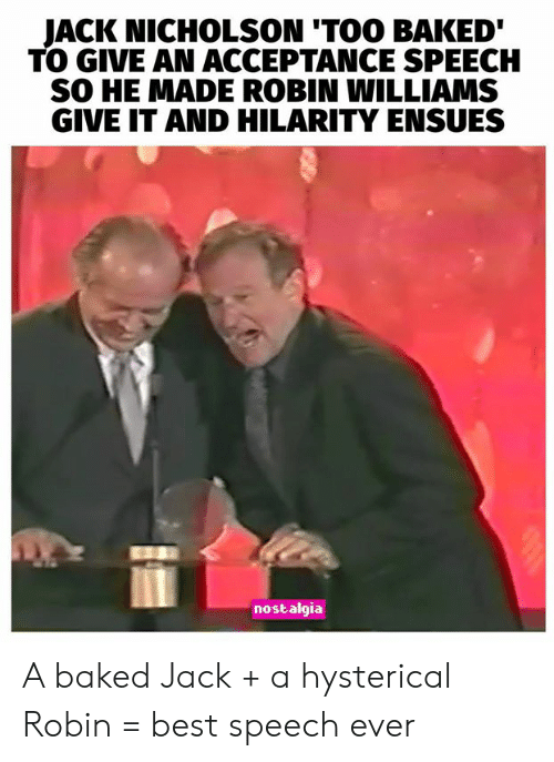 Robin Williams: JACK NICHOLSON 'TOO BAKED  TO GIVE AN ACCEPTANCE SPEECH  SO HE MADE ROBIN WILLIAMS  GIVE IT AND HILARITY ENSUES  nostalgia A baked Jack + a hysterical Robin = best speech ever