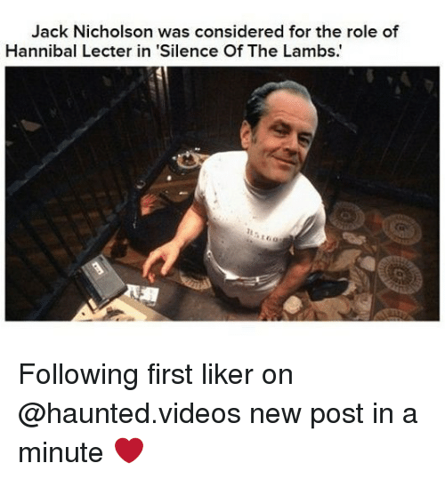 Jack Nicholson: Jack Nicholson was considered for the role of  Hannibal Lecter in 'Silence Of The Lambs. Following first liker on @haunted.videos new post in a minute ❤