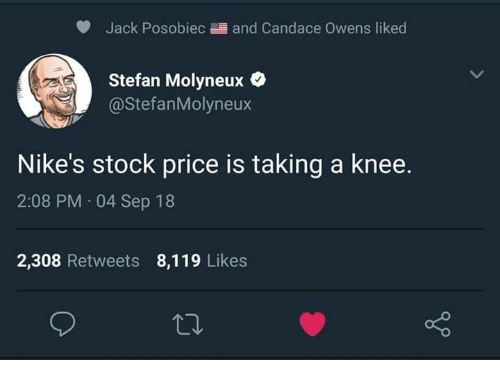 Memes, 🤖, and Jack: Jack Posobiec and Candace Owens liked  Stefan Molyneux  @StefanMolyneux  Nike's stock price is taking a knee.  2:08 PM 04 Sep 18  2,308 Retweets 8,119 Likes