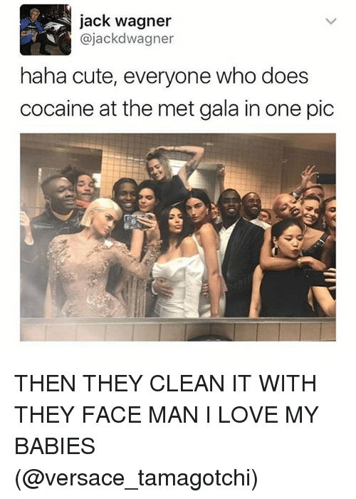 Jack Wagner: jack wagner  ajackd Wagner  haha cute, everyone who does  cocaine at the met gala in one pic THEN THEY CLEAN IT WITH THEY FACE MAN I LOVE MY BABIES (@versace_tamagotchi)