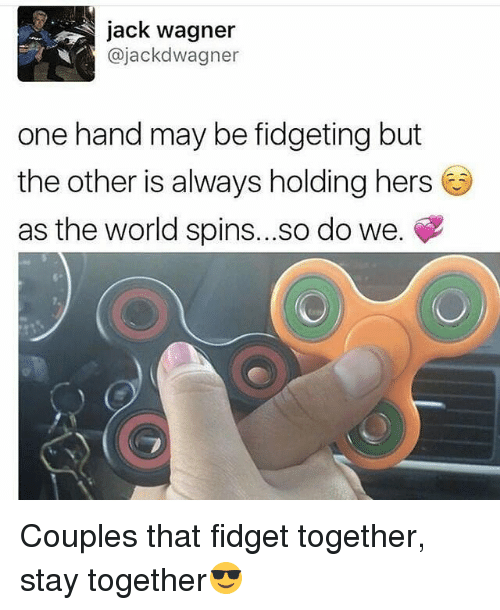 Jack Wagner: jack wagner  ajackdwagner  one hand may be fidgeting but  the other is always holding hers  as the world spins... so do we. Couples that fidget together, stay together😎