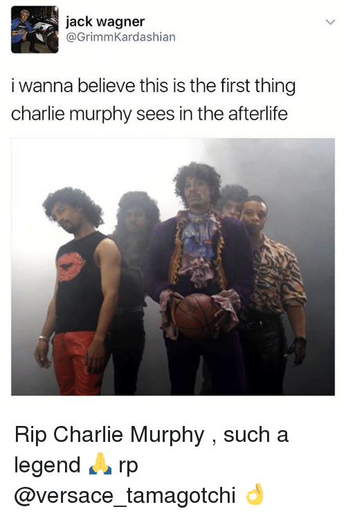 Jack Wagner: jack wagner  @GrimmKardashian  i wanna believe this is the first thing  charlie murphy sees in the afterlife Rip Charlie Murphy , such a legend 🙏 rp @versace_tamagotchi 👌