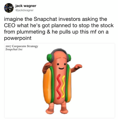 Jack Wagner: jack wagner  @jackdwagner  imagine the Snapchat investors asking the  CEO what he's got planned to stop the stock  from plummeting & he pulls up this mf on a  powerpoint  2017 Corporate Strategy  Snapchat Inc