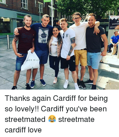 Love, Memes, and Been: JACK WILL  SUPPOR Thanks again Cardiff for being so lovely!! Cardiff you've been streetmated 😂 streetmate cardiff love