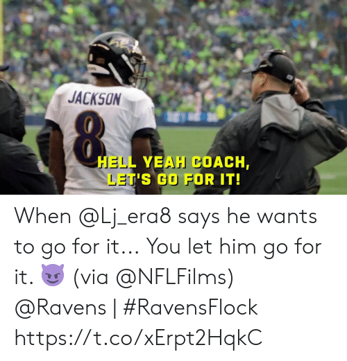 lets go: JACKSON  HELL YEAH COACH,  LET'S GO FOR IT! When @Lj_era8 says he wants to go for it...  You let him go for it. 😈 (via @NFLFilms)  @Ravens | #RavensFlock https://t.co/xErpt2HqkC