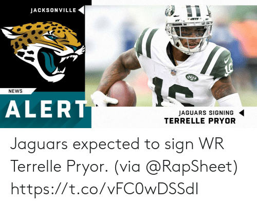 Memes, News, and 🤖: JACKSONVILLE  NEWS  ALERT  AGUARS SIGNING  TERRELLE PRYOR Jaguars expected to sign WR Terrelle Pryor. (via @RapSheet) https://t.co/vFC0wDSSdI