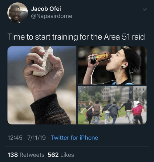 area 51: Jacob Ofei  @Napaairdome  Time to start training for the Area 51 raid  12:45 · 7/11/19 · Twitter for iPhone  138 Retweets 562 Likes